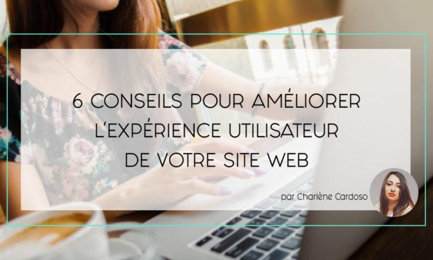 6 conseils pour améliorer l'expérience utilisateur de votre site web