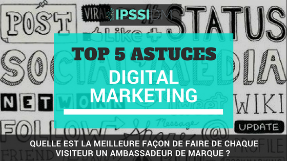 TOP 5 ASTUCES  « DIGITAL MARKETING »